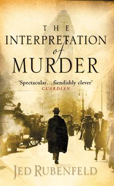 Jed Rubenfeld - The Interpretation of Murder. A wonderful murder mystery/historical fiction thriller featuring Freud and his theories. Definitely a page-turner with plenty of plot twists. Books And Tea, Book Club Books, Book Lists, Books To Read, My Books, British Books, Thriller Books, All That Matters, Page Turner