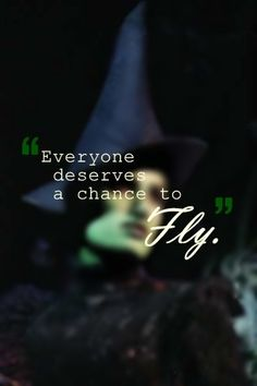 Everyone deserves a chance to fly ~Wicked ...tattoo idea... Just like this on my side maybe