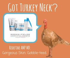 Got a turkey neck? I have your solution! And for a limited amount of time, if you purchase a skin care regimen with a beauty tool such as the AMP MD, you get a FREE EYE CREAM! So not only will you be turkey-neck free by Thanksgiving, you will get to say goodbye to those dark circles and puffy eyes!  www.lauriegray.myrandf.com