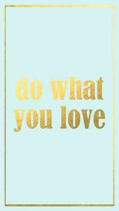 Do what you love -- Iphone Background Free Download