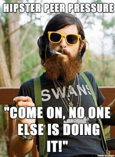 Funny pictures about Hipster Peer Pressure. Oh, and cool pics about Hipster Peer Pressure. Also, Hipster Peer Pressure photos. Johnny Depp, Inspirer Les Gens, Funny Memes, Hilarious, It's Funny, Funny Captions, Funniest Memes, Videos Funny, Peer Pressure