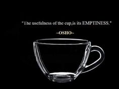 The usefulness of the cup is its emptiness.