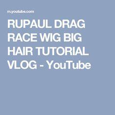 RUPAUL DRAG RACE WIG BIG HAIR TUTORIAL VLOG - YouTube