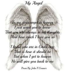 My angel - To my dear angel in heaven I just want you to know that you are always in my thoughts and how much I love you so. I know you are in Gods care that is how it should be but when I get to heaven He will give you back to me. --John F Connor Rip Daddy, Miss You Mom, Love You, My Love, Missing My Son, Missing You In Heaven, My Guardian Angel, Angels In Heaven, Thoughts
