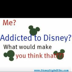 Me addicted to Mickey Mouse? Whatever gave you that idea?