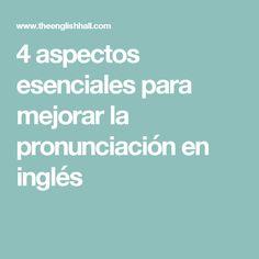 4 aspectos esenciales para mejorar la pronunciación en inglés