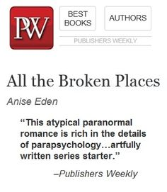 The Publishers Weekly review of ALL THE BROKEN PLACES by Anise Eden is up! :)