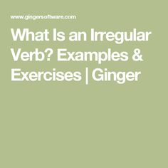 What Is an Irregular Verb? Examples & Exercises   Ginger
