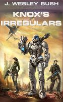 Knox's Irregulars: J. Wesley Bush Christian Sci-fi.  Couldn't put it down.