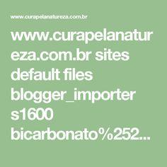 www.curapelanatureza.com.br sites default files blogger_importer s1600 bicarbonato%252Bde%252Bs%2525C3%2525B3dio%252B-%252Bolheiras%252B-%252Brosto.jpg