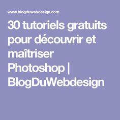 30 tutoriels gratuits pour découvrir et maîtriser Photoshop   BlogDuWebdesign