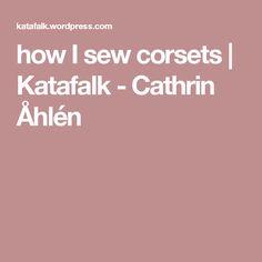 how I sew corsets   Katafalk - Cathrin Åhlén