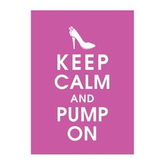 Keep Calm and Pump On