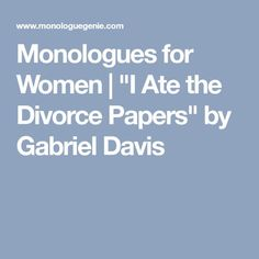 "Monologues for Women | ""I Ate the Divorce Papers"" by Gabriel Davis"