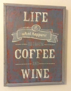 """Life Is What Happens Between Coffee and Wine - hand painted sign on wood - 12"""" x 16"""""""
