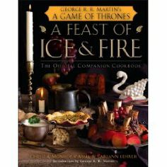 A Feast of Ice and Fire: The Official Companion Cookbook to a Game of Thrones (Bantam Books)