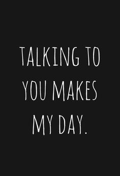 """45 Crush Quotes - """"Talking to you makes my day."""" - 45 Crush Quotes – """"Talking to you makes my day. Flirty Quotes For Him, Flirting Quotes For Her, Flirting Texts, Thinking Of You Quotes For Him, Texting, Cute Sayings For Her, Love Quote For Her, Cute Notes For Him, Love Sayings"""
