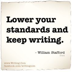Lower your standards and keep writing.