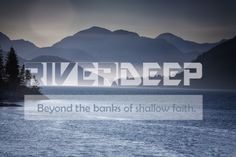 River Deep, our current sermon series.