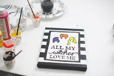 "DIY ""All My Witches Love Me"" Canvas - Inspired by Hocus Pocus & Halloween 