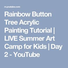 Rainbow Button Tree Acrylic Painting Tutorial | LIVE Summer Art Camp for Kids | Day 2 - YouTube