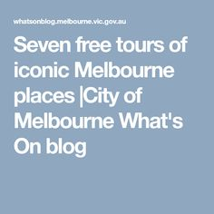 Seven free tours of iconic Melbourne places |City of Melbourne What's On blog