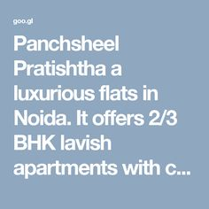 Panchsheel Pratishtha a luxurious flats in Noida. It offers 2/3 BHK lavish apartments with complete basic and modern facilities at economic prices.