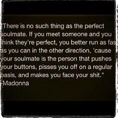 "Truth. ""Soul mates"" - Madonna"