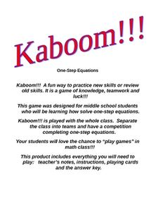 Want a new, exciting way to practice solving one-step equations??  Try Kaboom!!!  This is a game for the whole class.  Teams compete against each o...