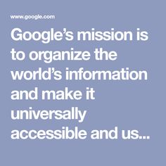 Google's mission is to organize the world's information and make it universally accessible and useful. Learn about our company history, products, and more.