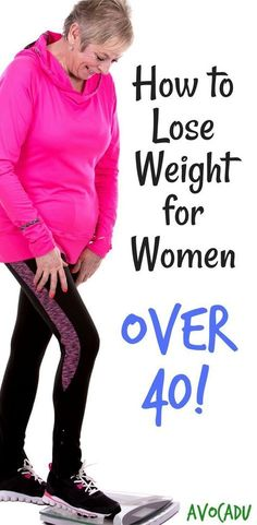 How to lose weight for women over 40 in just 7 steps for healthy weight loss | Diet plans for women to lose weight over 40 | http://avocadu.com/lose-weight-for-women-over-40/