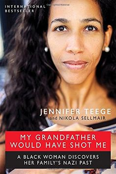 My Grandfather Would Have Shot Me: A Black Woman Discovers Her Family's Nazi Past: Jennifer Teege, Nikola Sellmair, Carolin Sommer