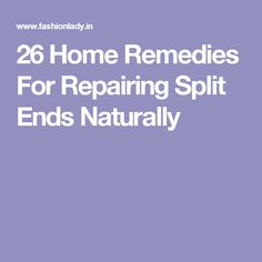 26 Home Remedies For Repairing Split Ends Naturally