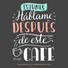 Es lunes. Háblame después de este café ☕ | by Mr. Wonderful*