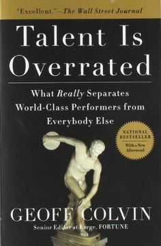 Talent Is Overrated: What Really Separates World-Class Performers from EverybodyElse by Geoff Colvin, http://www.amazon.com/dp/1591842948/ref=cm_sw_r_pi_dp_Ruw.pb1BAY5XE