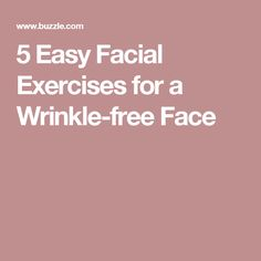 5 Easy Facial Exercises for a Wrinkle-free Face
