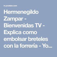 Hermenegildo Zampar - Bienvenidas TV - Explica como embolsar breteles con la forrería - YouTube