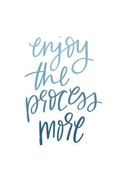Enjoy the process!