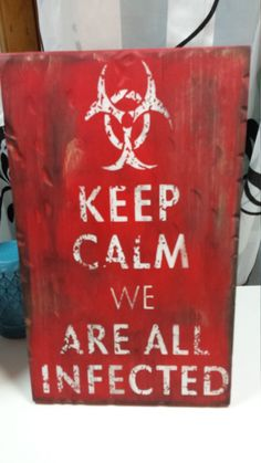 Keep Calm We Are All Infected- Halloween- Zombie Apocalypse- Walking Dead- Halloween Decor- Wood Sign by TheCraftyNurseInc on Etsy