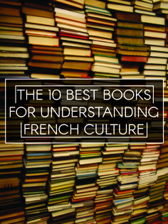 The 10 Best Books For Understanding French Culture