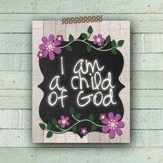 I am a Child Of God Floral Chalkboard 8x10 by bowpeepcreations, $2.95 Paper Goods  art  print  digital  decoration  printable  download  lds  chalkboard  relief society  church  primary i am a child of god  nursery