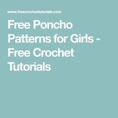 Free Poncho Patterns for Girls - Free Crochet Tutorials