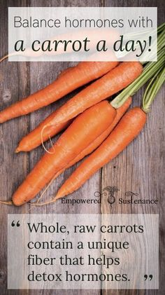 A raw carrot a day helps balance hormones! It has to be a whole, raw carrot. Learn how to prepare it here.