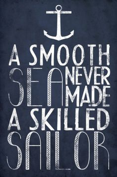 A Smooth Sea Never Made A Skilled Sailor Poster. LOVE