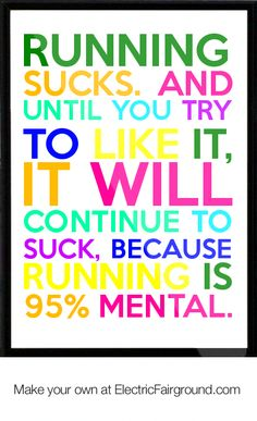 running sucks. and until you try to like it, it will continue to suck, because running is 95% mental Framed Quote