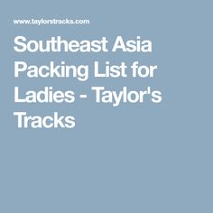 Southeast Asia Packing List for Ladies - Taylor's Tracks