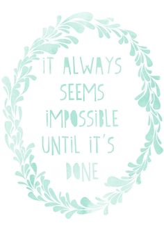 "My dad used to tell me that all ""impossible"" mean is that it hasn't been done ... yet"