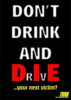 dont be dumb and drink and drive | Drink, 1300 We Drive!: Alcohol times and drink driving death toll: Don ...