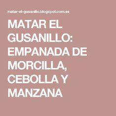 MATAR EL GUSANILLO: EMPANADA DE MORCILLA, CEBOLLA Y MANZANA