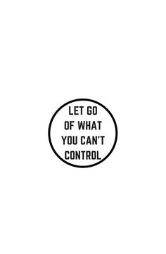 Let go of what you cannot control (Stoic wisdom)